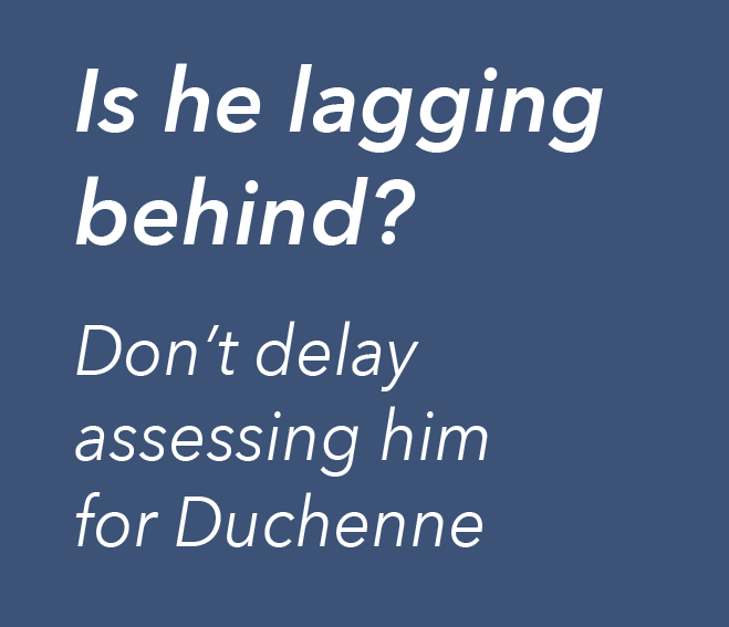 If your child is lagging behind, don't delay assessing him for Duchenne